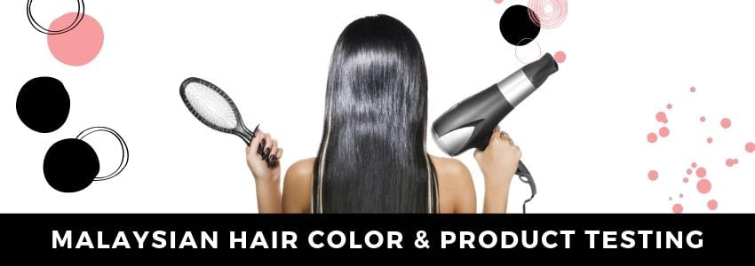 Malaysian Hair Color & Product Testing