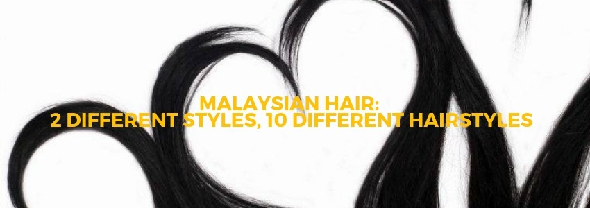 Malaysian Hair: 2 Different Styles, 10 Different Hairstyles