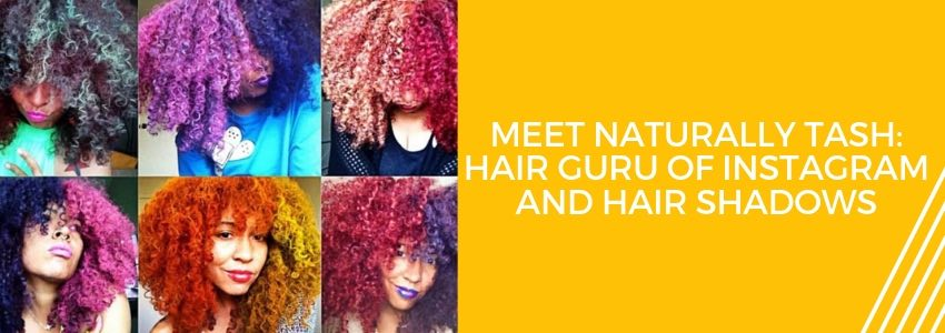 Meet Naturally Tash: Hair Guru of Instagram and Hair Shadows