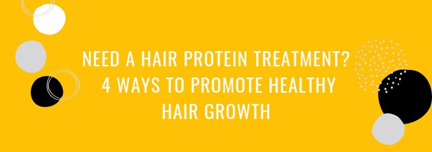 Need a Hair Protein Treatment? (4 Ways to Promote Healthy Hair Growth)