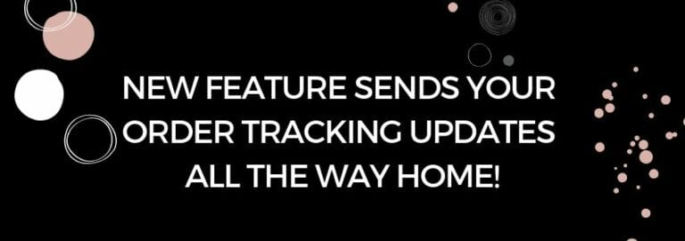 New Feature Sends Your Order Tracking Updates all the Way Home!