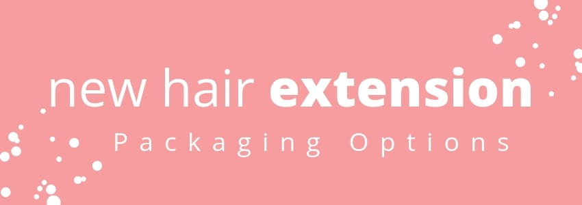 New Hair Extension Packaging Options