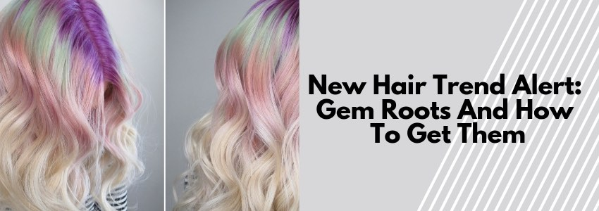 New Hair Trend Alert: Gem Roots (And How To Get Them)
