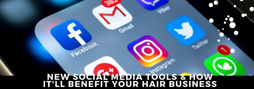 New Social Media Tools & How It'll Benefit Your Hair Business