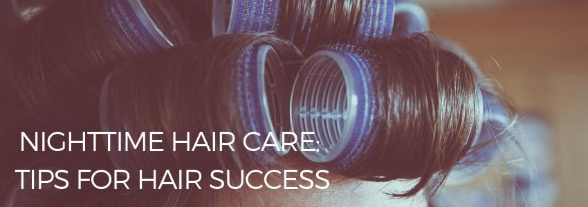 Nighttime Hair Care: Tips For Hair Success