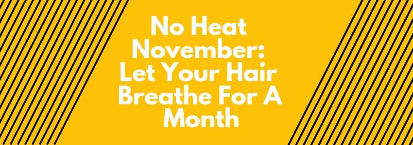 No Heat November: Let Your Hair Breathe For A Month