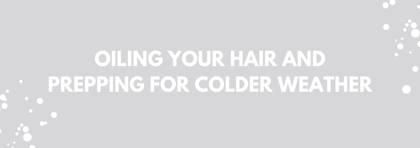 Oiling Your Hair And Prepping For Colder Weather