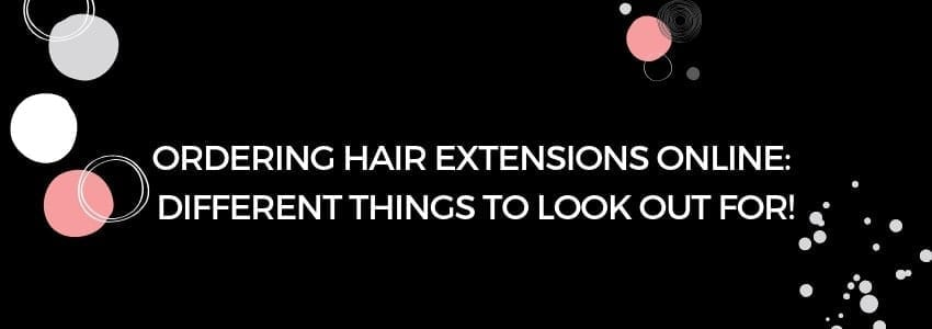 Ordering Hair Extensions Online: Different Things to Look Out For!