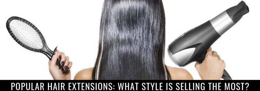 Popular Hair Extensions: What Style is Selling the Most?