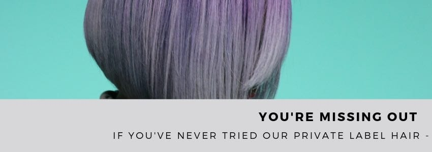 If You've Never Tried Our Private Label Hair - You're Missing Out