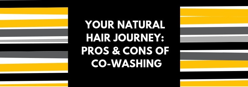 Your Natural Hair Journey: Pros & Cons of Co-washing