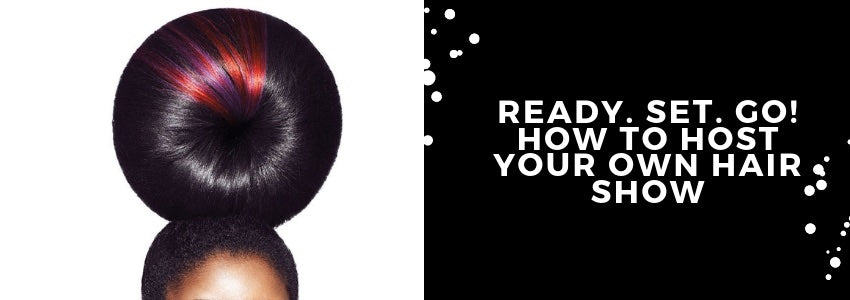 Ready. Set. Go! How to Host Your Own Hair Show