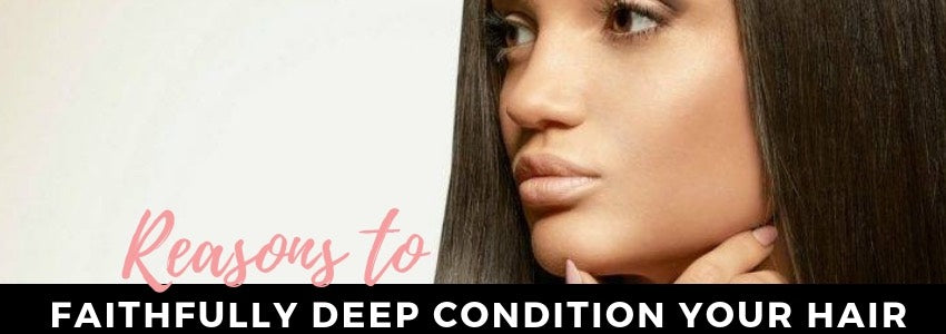 Reasons to Faithfully Deep Condition Your Hair