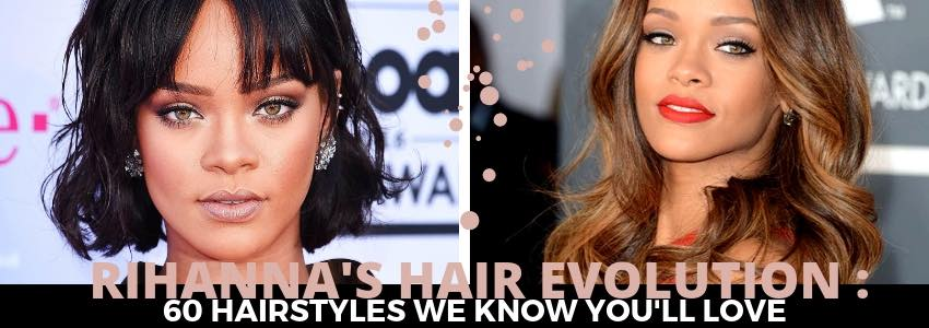 Rihanna's Hair Evolution : 60 Hairstyles We Know You'll Love