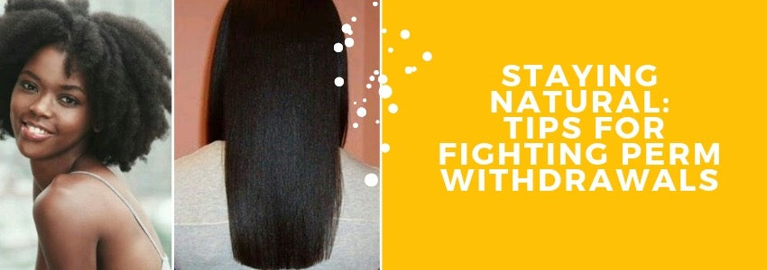 Staying Natural: Tips for Fighting Perm Withdrawals
