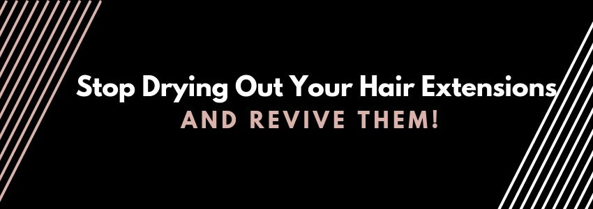 Stop Drying Out Your Hair Extensions and Revive Them!
