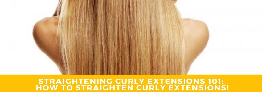 Straightening Curly Extensions 101: How To Straighten Curly Extensions!