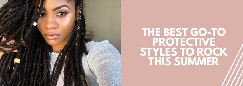 The Best Go-To Protective Styles To Rock This Summer
