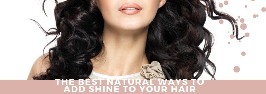 The Best Natural Ways to Add Shine to Your Hair