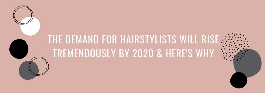 The Demand for Hairstylists Will Rise Tremendously by 2020 & Here's Why
