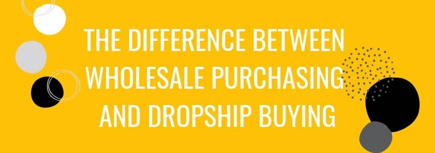 The Difference Between Wholesale Purchasing and Dropship Buying