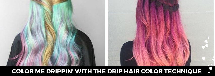 Color Me Drippin' with The Drip Hair Color Technique