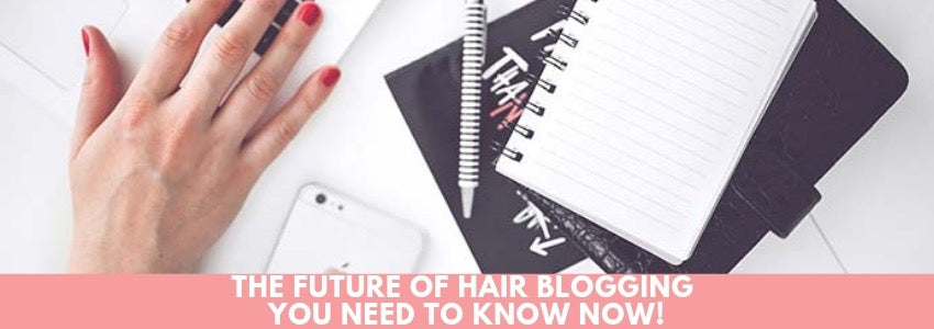 The Future of Hair Blogging You Need To Know Now!