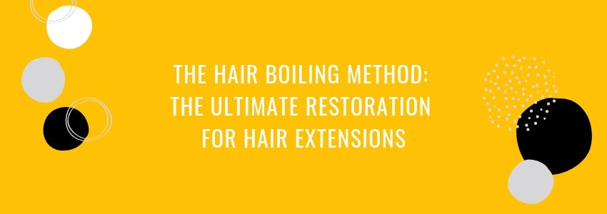 The Hair Boiling Method: The Ultimate Restoration for Hair Extensions
