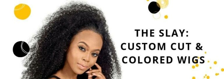 The Slay: Custom Cut & Colored Wigs