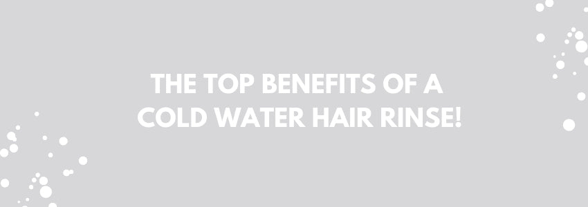 The Top Benefits of a Cold Water Hair Rinse!