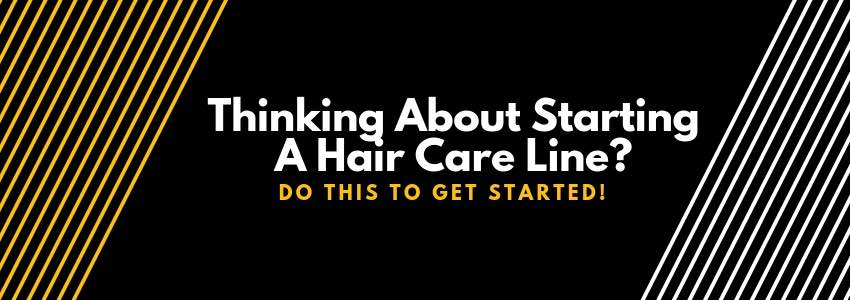 Thinking About Starting A Hair Care Line? Do this to Get Started!