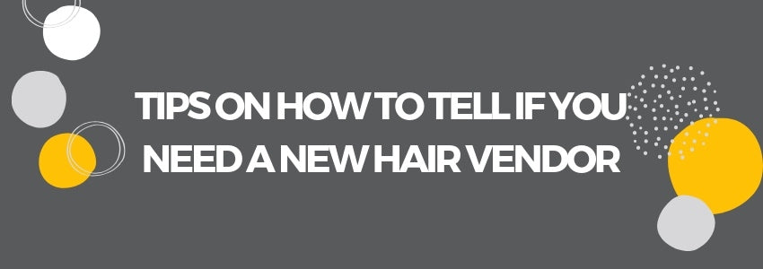 Tips on How to Tell If You Need A New Hair Vendor