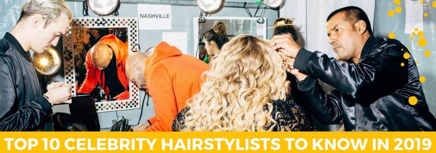 Top 10 Celebrity Hairstylists you need to Know in 2019
