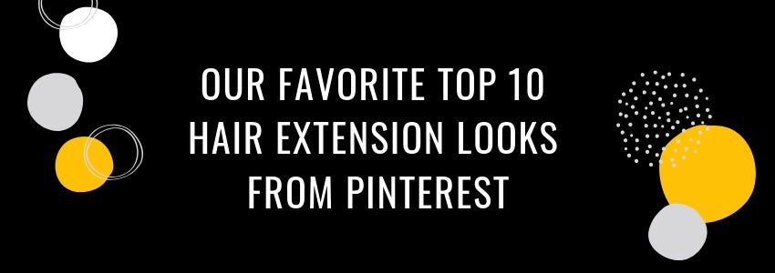 Our Favorite Top 10 Hair Extension Looks from Pinterest