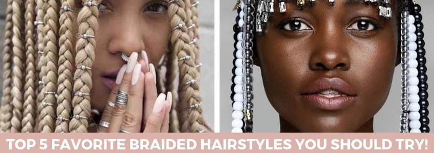 Braids Galore: Top 5 Favorite Braided Hairstyles You Should Try!