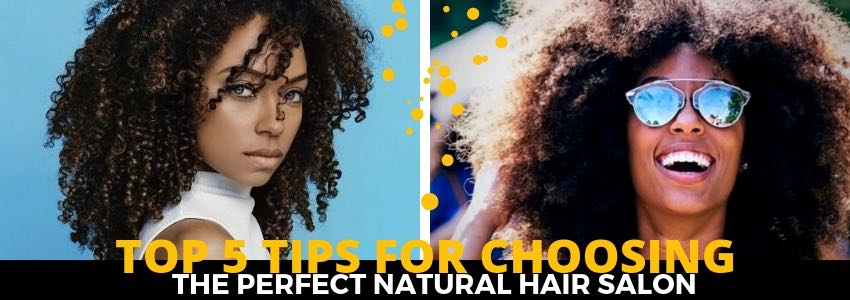 Top 5 Tips for Choosing the Perfect Natural Hair Salon