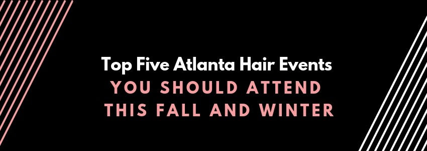 Top Five Atlanta Hair Events You Should Attend This Fall and Winter