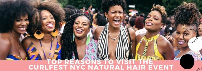 Top Reasons to Visit The Curlfest NYC Natural Hair Event