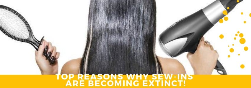 Top Reasons Why Sew-ins Are Becoming Extinct!