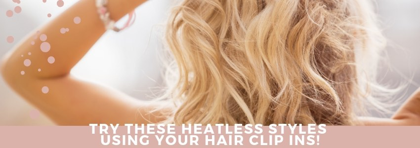 Try These Heatless Styles Using Your Hair Clip ins!