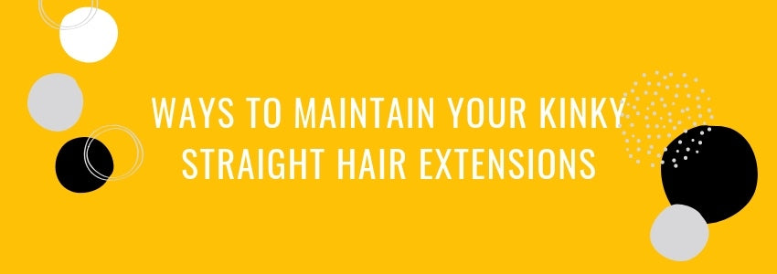 Ways to Maintain Your Kinky Straight Hair Extensions