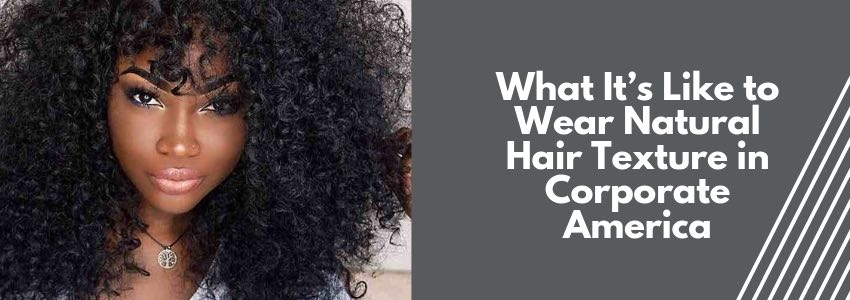 What It's Like to Wear Natural Hair Texture in Corporate America