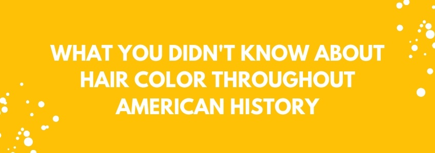 What You Didn't Know About Hair Color Throughout American History