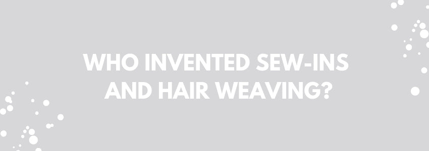 Who Invented Sew-Ins and Hair Weaving?