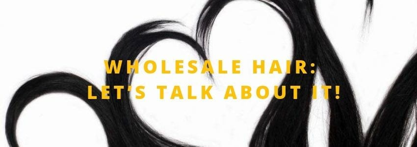 Wholesale Hair: Let's Talk About It!