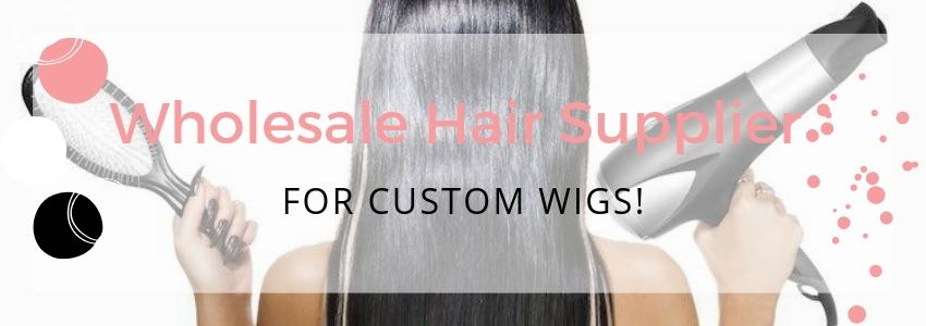 Wholesale Hair Supplier for Custom Wigs!
