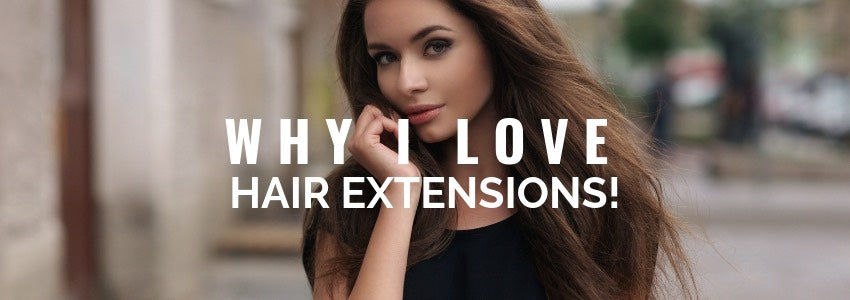 Why I love Hair Extensions!