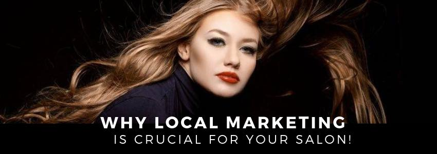 Why Local Marketing is Crucial for your Salon!