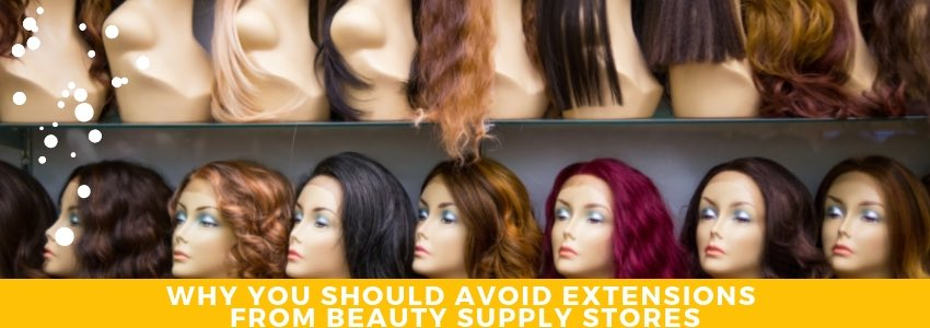 Why You Should Avoid Extensions from Beauty Supply Stores