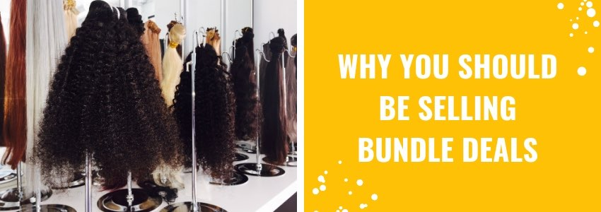 Bundles of Hair: Why You Should Be Selling Bundle Deals